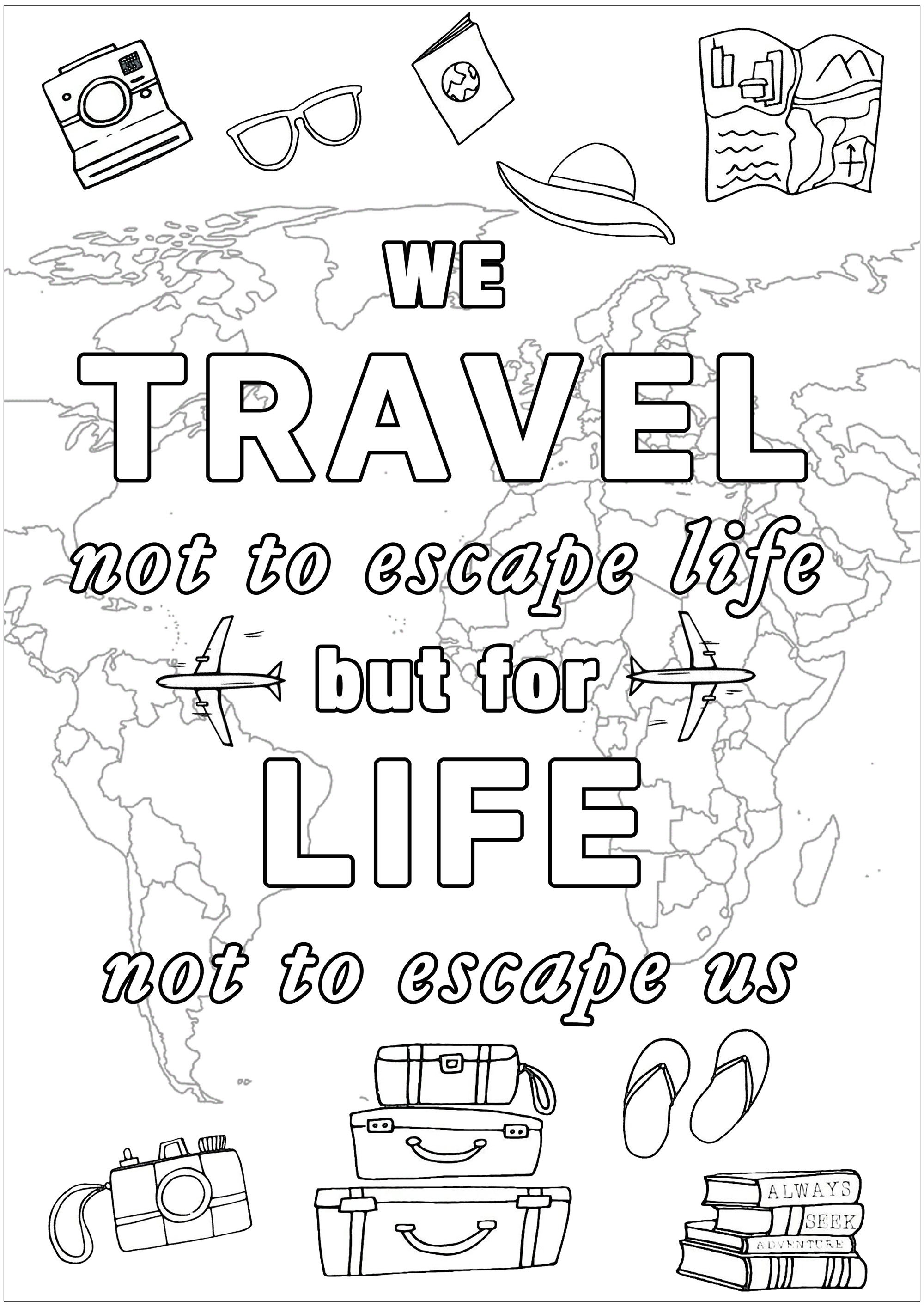 We travel not to escape life ... but life not to escape us