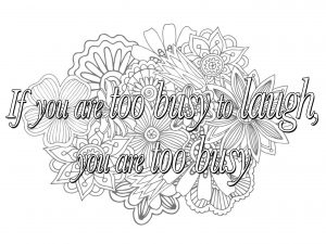 Coloring quote if you are too busy to laugh you are too busy